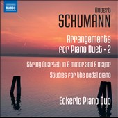 Schumann: Arrangements for Piano Duet, Vol. 2 - String Quartets Op. 41/1&2; Studies; 6 pieces, Op. 56 / Eckerle Piano Duo