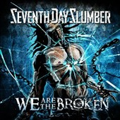 Seventh Day Slumber: We Are the Broken