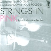 Dominique Roggen/Tempo Giusto: Strings in Pink: From Bach to the Beatles