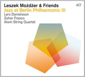 Leszek Mozdzer: Jazz at Berlin Philharmonic, Vol. 3