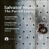 Salvator Mundi: The Purcell Legacy / St Salvator's Chapel Choir; Fitzwilliam String Quartet