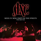 Axe: Rock N' Roll Party in the Streets: The Best of Axe [Box]