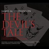 James M. Stephenson (b.1969): The Devil's Tale - A Sequel to Stravinsky's L'Histoire du Soldat / Western Illinois Univ. Faculty Chamber Players; Mike Fansler