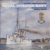 The Music of the Royal Swedish Navy: Marches and Ceremonial Music / Royal Swedish Navy Band, Andreas Hanson
