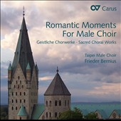 Romantic Moments for Male Choir: Songs by Franz Abt, Jakob Blied, Dmitrij Bortnjanskij, Peter Cornelius, Caspar Ett, Gabriel Fauré / Sonntraud Engels-Benz, organ; Taipei Male Choir, Frieder Bernius