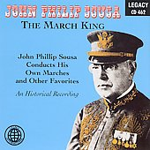 John Philip Sousa: The March King: John Phillip Sousa Conducts His Own Marches and Other Favorites