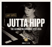 Jutta Hipp: Lost Tapes: The German Recordings 1952-1955 *