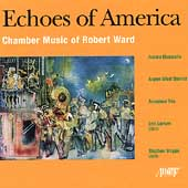 Echoes of America - Robert Ward: Chamber Music