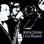 Jimmy Dorsey: I Got Rhythm