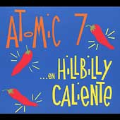 Atomic 7: ...en Hillbilly Caliente [Digipak] *