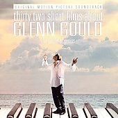 32 Short Films About Glenn Gould - Motion Picture Soundtrack