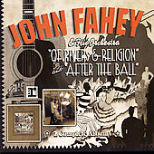 John Fahey: Of Rivers & Religion/After The Ball