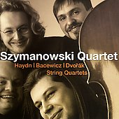 Bacewicz, Dvorak, Haydn: String Quartets / Szymanowski SQ
