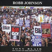 Robb Johnson: Tony Blair: My Part in His Downfall