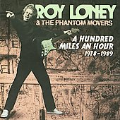 Roy Loney: A Hundred Miles an Hour 1978-1989 *