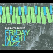 Robi Botos Quintet: Friday Night Jazz [Digipak]