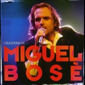 Miguel Bos&#233;: I Successi di Miguel Bose