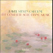 Ravel: The Complete Solo Piano Music / Steven Osborne, piano