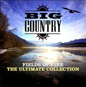 Big Country: Fields of Fire: The Ultimate Collection