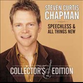 Steven Curtis Chapman: Collector's Edition: Speechless & All Things New