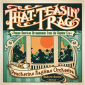 Peacherine Ragtime Orchestra: That Teasin Rag: Vintage American Arrangements from the Ragtime Era