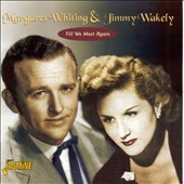 Jimmy Wakely/Margaret Whiting & Jimmy Wakely: Till We Meet Again