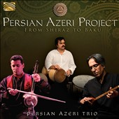Persian Azeri Project: Persian Azeri Project: From Shiraz To Baku