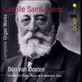 Saint-Sa&#235;ns: Complete Organ Works / Ben van Oosten, Cavaill&eacute;-Coll Organ, Eglise de la Madeleine, Paris