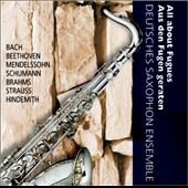 All About Fugues - Music by Bach, Beethoven, Mendelssohn, Schumann, Brahms et al. / Deutsche Saxophon Ens.