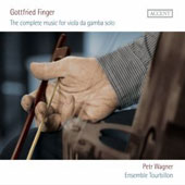 Gottfried Finger: The Complete Music for Viola Da Gamba Solo / Petr Wagner, viola da gamba; Ensemble Tourbillon