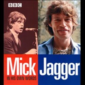Mick Jagger: In His Own Words *
