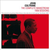 John Coltrane: The Complete Mainstream 1958 Sessions [Bonus Tracks]