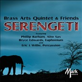 Serengeti - Brass Arts Quintet & Friends play Hauser, Verdi, Weber, Tull, Dorsey / with Phillip Bartham, alto sax