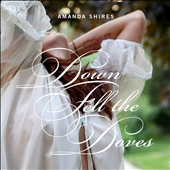 Amanda Shires: Down Fell the Doves [Digipak] *