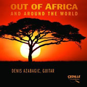 Out of Africa & Around the World / Works by Ourikouzounov, Ivanovic, Rivera, Bogdanovic / Denis Azabagic, guitar