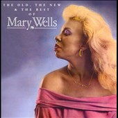 Mary Wells: The Old, The New & The Best of Mary Wells