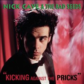 Nick Cave/Nick Cave & the Bad Seeds: Kicking Against the Pricks