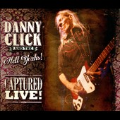 Danny Click & the Hell Yeahs: Captured Live! [Slipcase]
