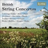 British String Concertos - works by Coleridge-Taylor, Holst, Finzi, Busch, Moeran, Rubbra, Gerhard, Fricker, Maconchy, Hoddinott et al. / various artists