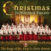 Christmas in Harvard Square - 19 classic carols in arrangements by Rutter and Willcocks, et al. / The Boys of St. Paul's Choir School