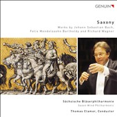 Saxony: Transcriptions for Wind Quintet by Bach, Mendelssohn & Wagner / Saxon Wind Philharmonic; Clamor