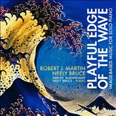 Playful Edge of the Wave - Image-Based Music for Solo Piano Robert J. Martin:100 Views of Mt. Fuji; Stone & Feather; Neely Bruce: Improvisations; Homage to Seb / Shirley Blankenship, piano
