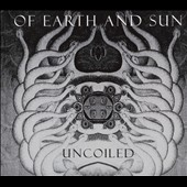 Of Earth and Sun: Uncoiled [Digipak]