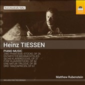 Heinz Tiessen (1887-1971): A survey of his important piano music / Matthew Rubenstein, piano