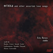 Mikka and Other Assorted Love Songs: Works by P. Boulez, E. Carter, K. Suzuki, G. Scelsi, H. Lachenmann, I. Xenakis, J.F. Durand, M. Alcorn, T. Loevendie / Eric Rynes, violin