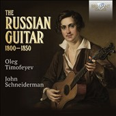 The Russian Guitar, 1800-1850 - Romantic works for 7-string Russian / Anne Harley, soprano; Etienne Abelin, violin; Kenneth Slowik, fortepiano; Dan Caraway, guitar