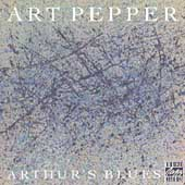 Art Pepper: Arthur's Blues