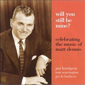 Jan Lundgren: Will You Still Be Mine? Music of Matt Dennis