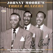 Johnny Moore's Three Blazers: Be Cool: The Modern and Dolphin Sessions 1952-1954 *