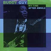 Buddy Guy: My Time After Awhile